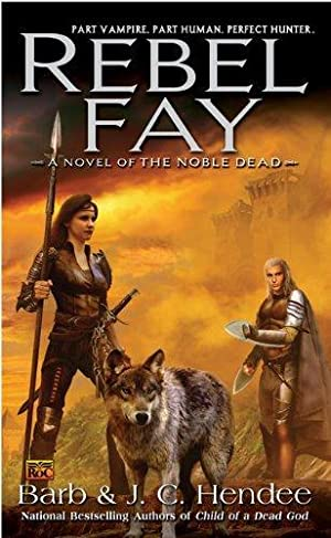 Rebel Fay (A Novel of the Noble Dead)
