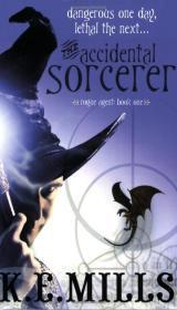 The Accidental Sorcerer: Rogue Agent Book 1