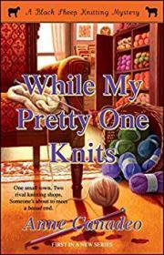 While My Pretty One Knits: A Black Sheep Mystery