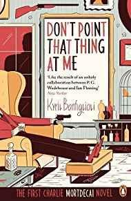 Don't Point That Thing at Me: The First Charlie Mortdecai Novel
