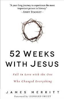 52 Weeks with Jesus: Fall in Love with the One Who Changed Everything: Merritt, James