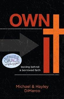 Own It: Leaving Behind a Borrowed Faith: DiMarco, Hayley; DiMarco, Michael