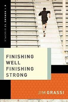 Finishing Well, Finishing Strong (A Romans 12 Disciple): Grassi, Jim