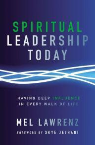 Spiritual Leadership Today: Having Deep Influence in Every Walk of Life