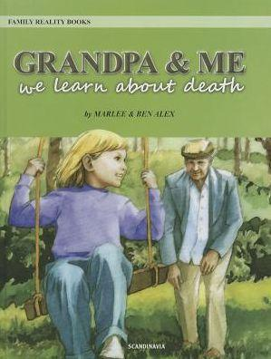 Grand Pa and Me-Teaching Young Children about: Alex, Marlee; Alex,