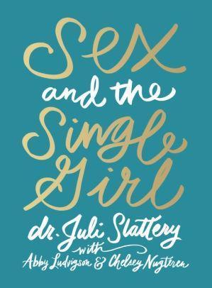 Sex and the Single Girl: Slattery, Dr. Juli