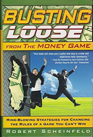 Busting Loose from the Money Game: Mind-blowing Strategies for Changing the Rules of a Game You C...
