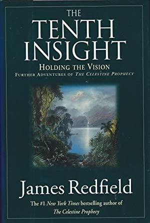 The Tenth Insight: Holding the Vision Further Adventures of the Celestine Prophecy