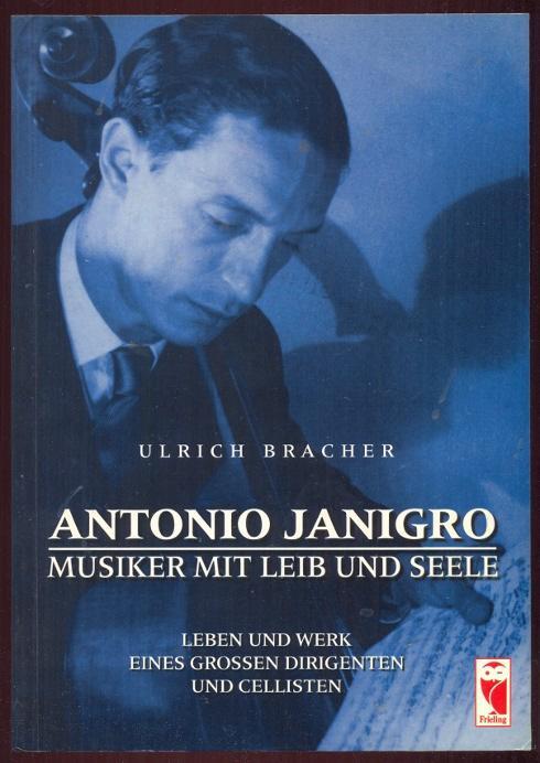 Antonio Janigro. Musiker mit Lieb und Seele.: Bracher, Ulrich