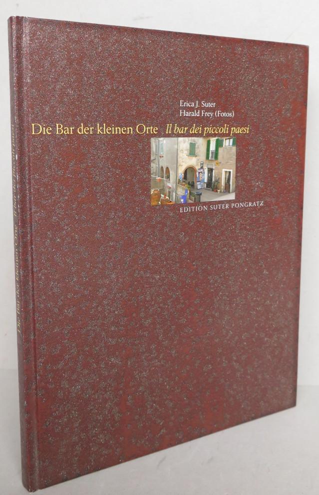 Die Bar der kleinen Orte. Im Hinterland von Grosseto = Il bar dei piccoli paesi. Nell'entroterra grossetano - Suter, Erica J. (ed.)