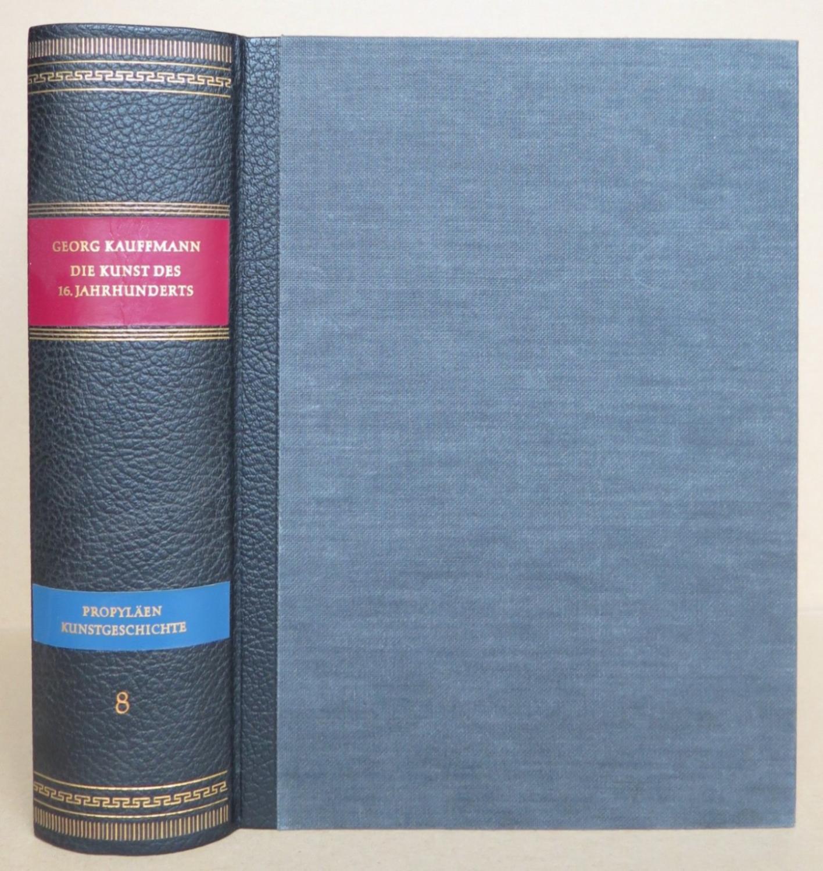 Die Kunst des 16. Jahrhunderts [= Propyläen: Kauffmann, Georg