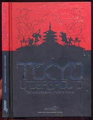 Tokyo Underground. Toy and Design Culture in Tokyo: Flynn, Brian - Bernard, Joshua - Dey, Jeff