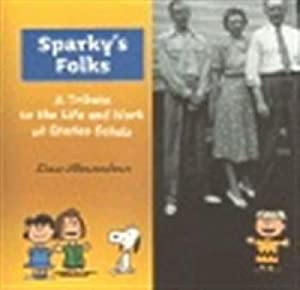 Sparky's Folks: A Tribute to the Life and Work of Charles Schulz: Shanahan, Dan