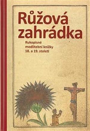 Ruzova zahradka. Rukopisne modlitebni knizky 18. a 19. stoleti. Handschriftliche Gebetsbücher ...