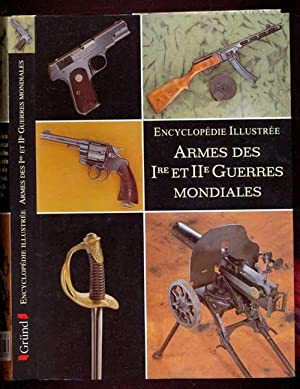 Encyklopedie Illustree Armes des Ier et Iie Guerres Mondiales. Adaptation francaise de Jean-Pierre ...