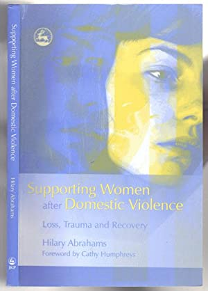 Supporting Women after Domestic Violence. Loss, Trauma and Recovery: Abrahams, Hilary