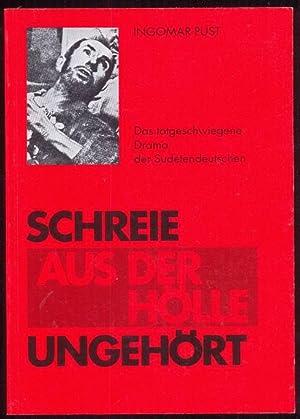 Schreie aus der Hoelle ungehoert. Das totgeschwiegene Drama der Sudetendeutschen. Zweite erweiterte...