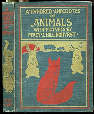 A Hundred Anecdotes of Animals. With pictures by Percy J. Billinghurst