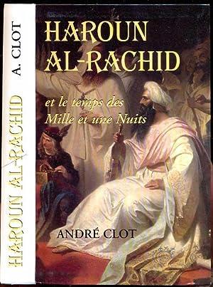 Haroun al-Rachid et le temps des Mille et Une Nuits: Clot, Andre