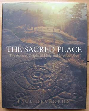 The Sacred Place: The Ancient Origins of Holy And Mystical Sites: Deveraux, Paul