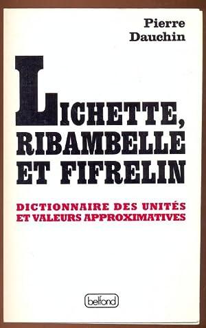 Lichette, Ribambelle et Fifrelin. Dictionnaire des unites et valeurs approximatives: Dauchin, ...