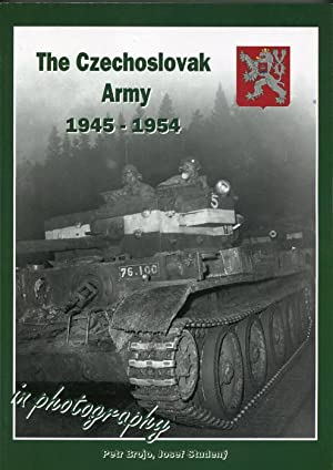 The Czechoslovak Army 1945-1954 in Photography = Ceskoslovenska armada 1945-1954 ve fotografii: ...