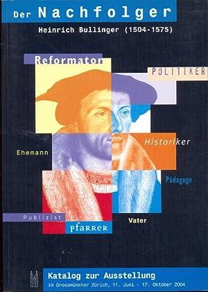 Der Nachfolger Heinrich Bullinger (1504-1575). Katalog zur Austellung im Großmünster Z&...