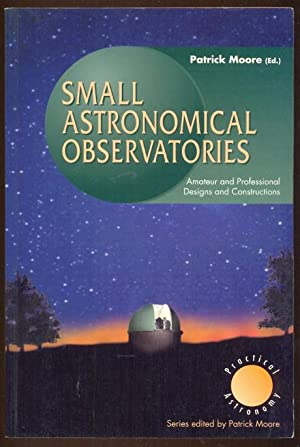 Small Astronomical Observatories. Amateur and Professional Designs: Moore, Patrick