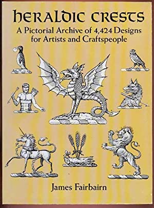 Heraldic Crests. A Pictorial Archive of 4, 424 Designs for Artists and Craftspeople