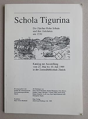 Schola Tigurina. Die Zürcher Hohe Schule und ihre Gelehrten um 1550. Katalog zur Austellung ...