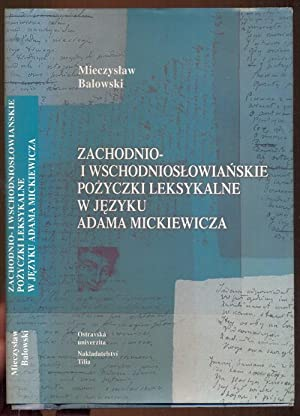 Zachodnio- i wschodnioslowianskie pozyczki leksykalne w jezyku Adama Mickiewicza: Balowski, ...