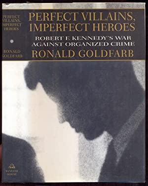 Perfect Villains, Imperfect Heroes. Robert F. Kennedy's War Against Organized Crime. Signed by th...