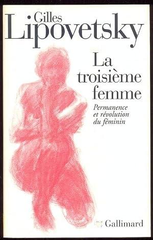 La troisieme femme. Permanence et revolution du feminin: Lipovetsky, Gilles