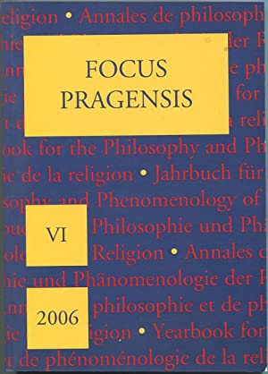Focus Pragensis VI. Yearbook for the Philosophy an Phenomenology of Religion 2006 = Focus Pragensis...