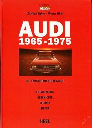 Audi 1965-1975. Die entscheidenden Jahre. Entwicklung, Geschichte, Technik, Bilder. Edition ...