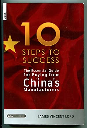 The Essential Guide for Buying from China's Manufactures: The 10 Steps to Success: Lord, James...