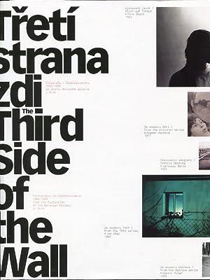 Treti strana zdi. Fotografie v Ceskoslovensku 1969-1988 ze sbirky Moravske galerie v Brne = The ...