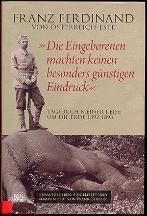 """Die Eingeborenen machten keinen besonders günstigen Eindruck"""".: Franz Ferdinand von"""