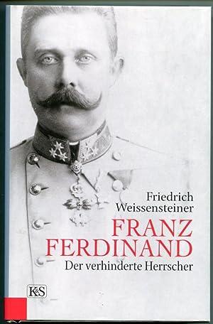 Franz Ferdinand. Der verhinderte Herrscher: Weissensteiner, Friedrich