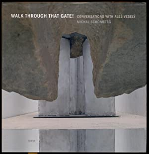 Walk Through that Gate! Conversations with Ales Vesely: Schonberg, Michal - Schonberg, Eliana (ed.)