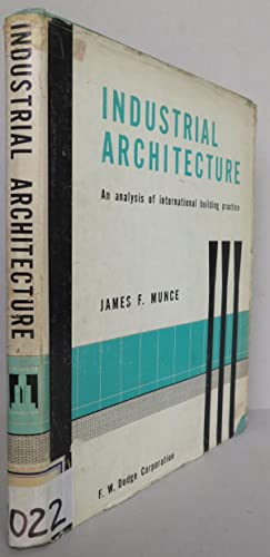 Industrial Architecture: An Analysis of International Building: Munce, James F.