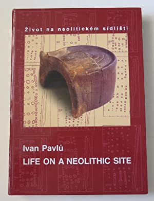 Life on a Neolithic Site: Bylany -: Pavlu, Ivan