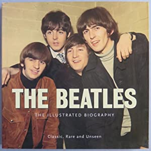 The Beatles: The Illustrated Biography