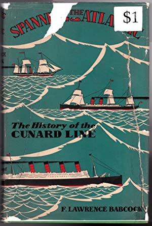 Spanning the Atlantic - The History of the Cunard Line: F. Lawrence Babcock