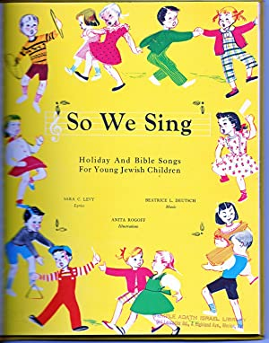 So We Sing - Holiday and Bible Songs for Young Jewish Children: Sara C. Levy (Lyrics), Beatrice L. ...