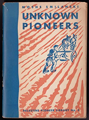 Unknown Pioneers - Palestine Pioneer Library No. 3: Moshe Smilanski