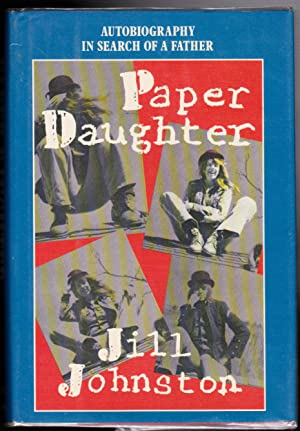Paper Daughter - Autobiography in Search of a Father: Jill Johnston