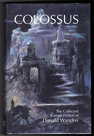 Colossus ; The Collected Science Fiction of Donald Wandrei: Donald Wandrei