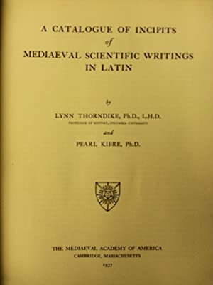 A Catalogue of Incipits of Mediaeval Scientific Writings in Latin: Lynn Thorndike and Pearl Kibre
