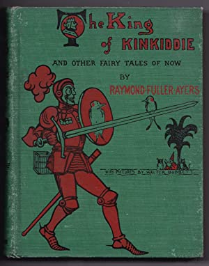 The King of Kinkiddie and Other Fairy Tales of Now: Raymond Fuller-Ayers